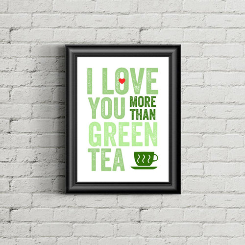 I Love You More Than Green Tea Art Print
