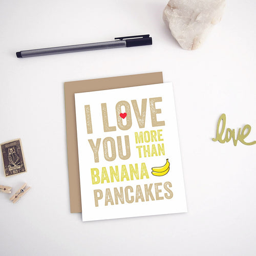 I Love You More Than Banana Pancakes Card