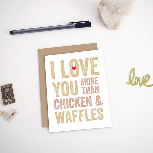I Love You More Than Chicken and Waffles Greeting Card