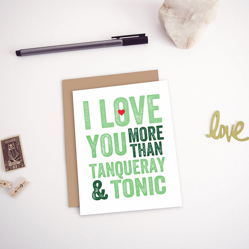 I Love You More Than Tanqueray and Tonic Greeting Card
