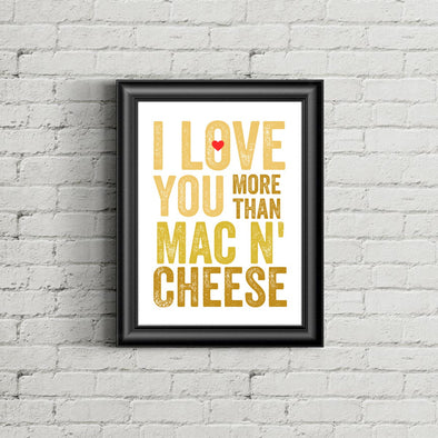 I Love You More Than Mac N' Cheese Print