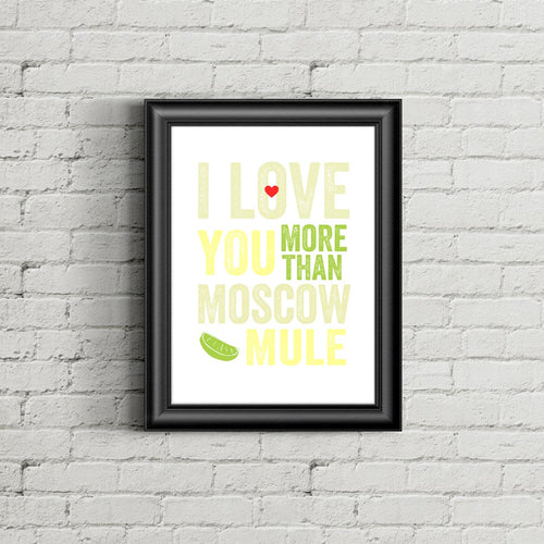 I Love You More Than Moscow Mule Print