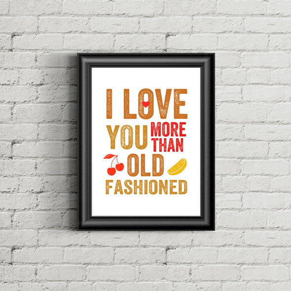 I Love You More Than Old Fashioned Print