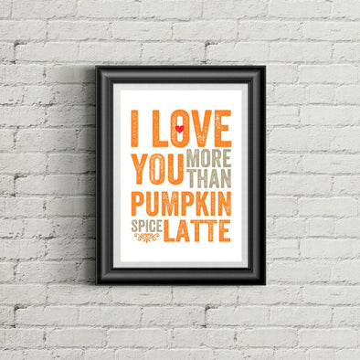 I Love You More Than Pumpkin Spice Latte Print