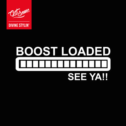 Boost Loaded - See Ya!! Decal