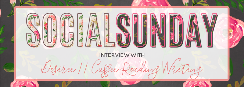 Social Sunday Interview // Desiree of Coffee Reading Writing