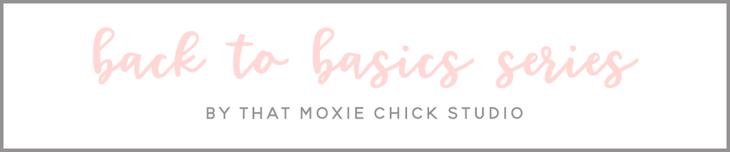 BACK TO BASICS - THAT MOXIE CHICK STUDIO
