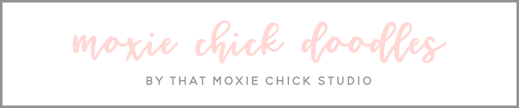 MOXIE CHICK DOODLES - THAT MOXIE CHICK STUDIO