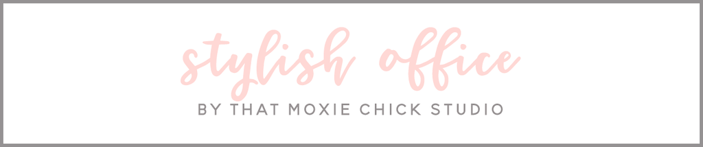 STYLISH OFFICE - THAT MOXIE CHICK STUDIO