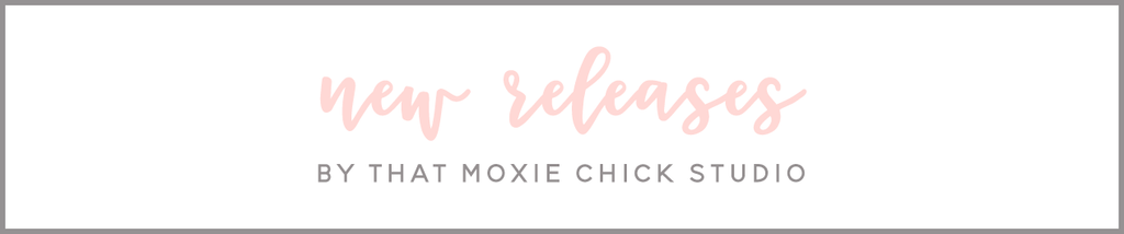 NEW RELEASES - THAT MOXIE CHICK STUDIO