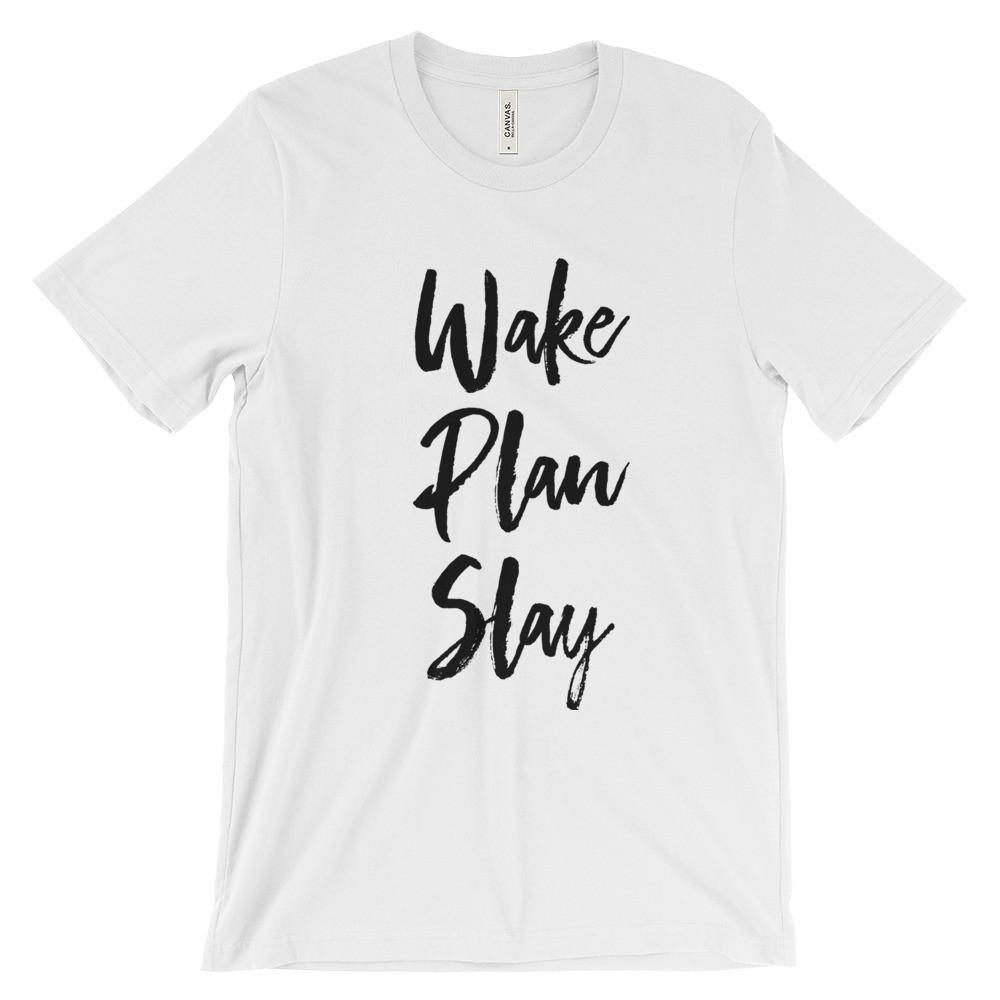 Wake / Plan / Slay - Unisex short sleeve t-shirt (Many colors to choose from!) - That Moxie Chick Studio