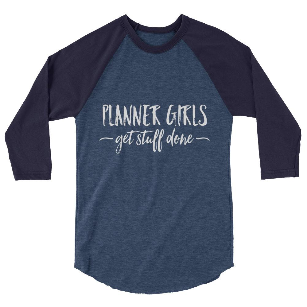 Planner Girls Get Stuff Done (White Words) 3/4 sleeve raglan shirt