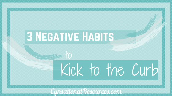 3 Negative Habits to Kick to the Curb