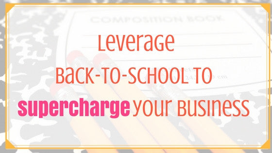 Leverage Back to School to Supercharge Your Business