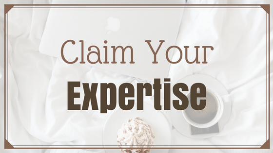 CLAIM YOUR EXPERTISE (Guest Post)