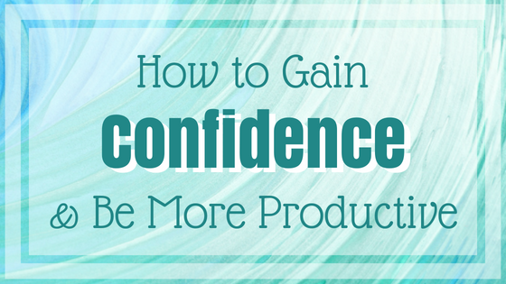 How to Gain Confidence and Stop Procrastination