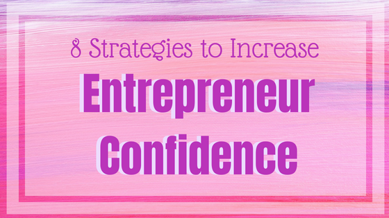 8 Strategies to Increase Your Entrepreneur Confidence