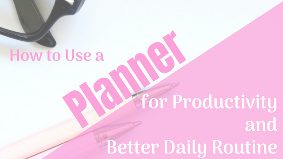 How to Use a Planner for Productivity and a Better Daily Routine