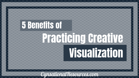 5 Benefits of Practicing Creative Visualization