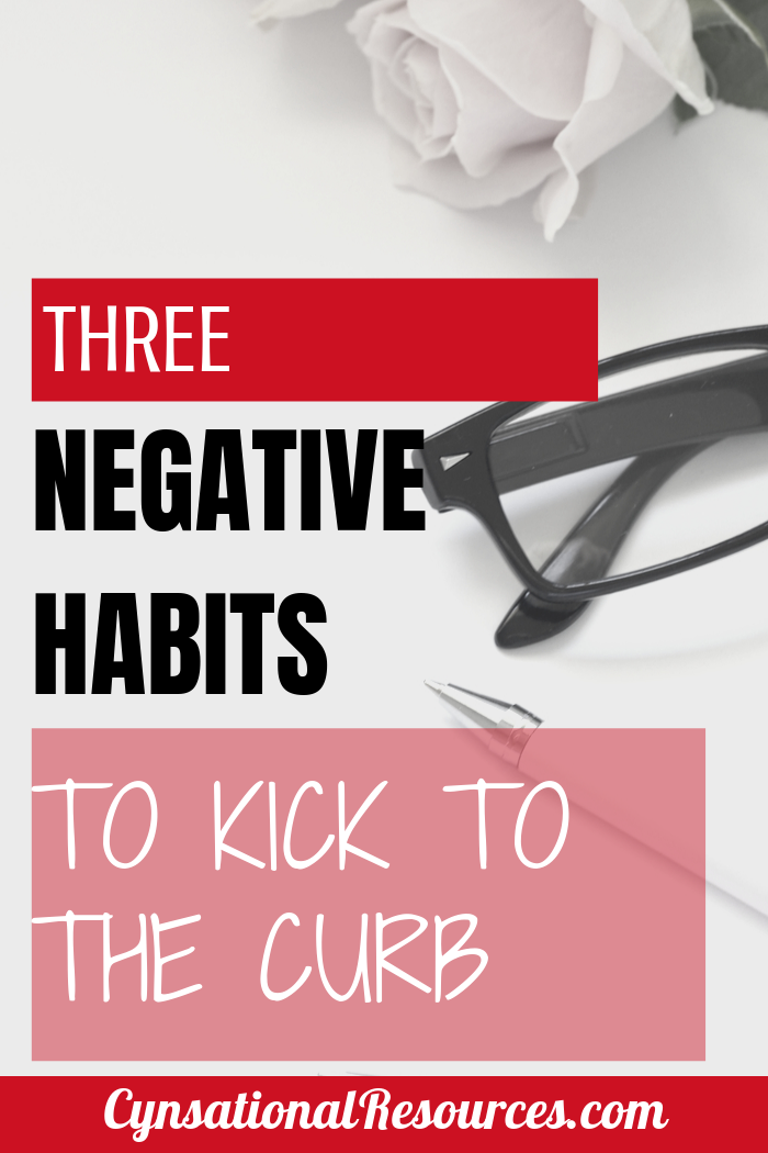 Three negative habits to kick to the curb