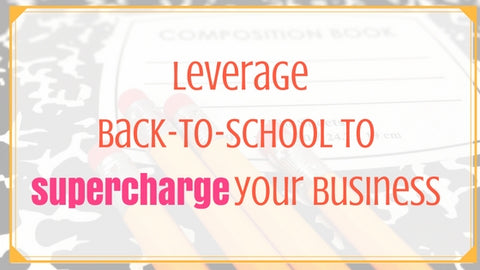 Leverage Back-to-school to Supercharge Your Business