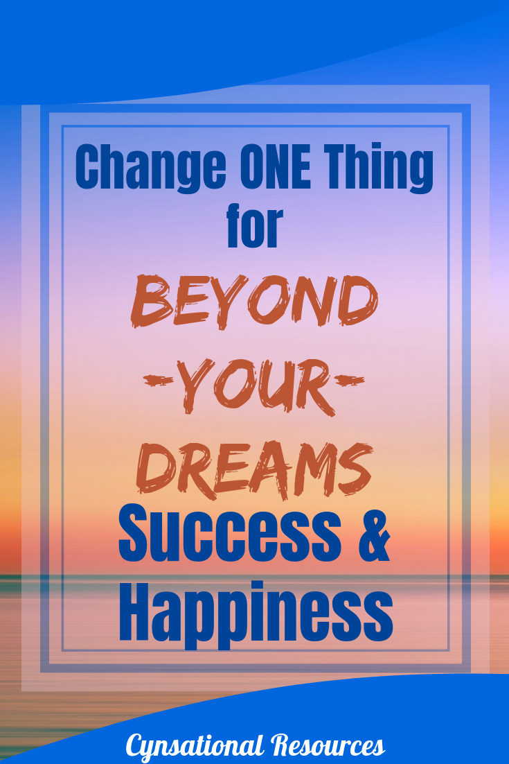 Change One thing for Beyond-Your-Dreams Success