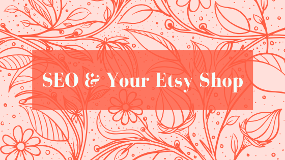 SEO and Your Etsy Shop