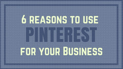 6 Reasons to Use Pinterest for Business