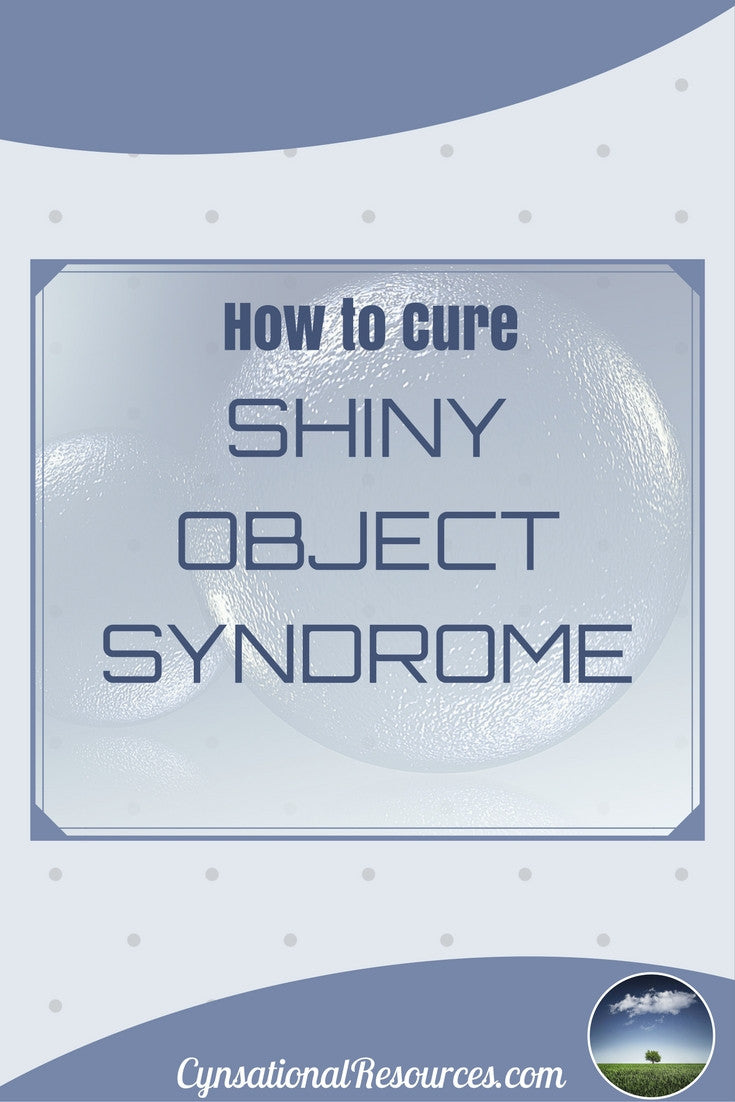 how to cure shiny object syndrome