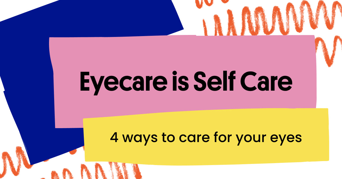 Eyecare is Self Care: 4 ways to care for your eyes