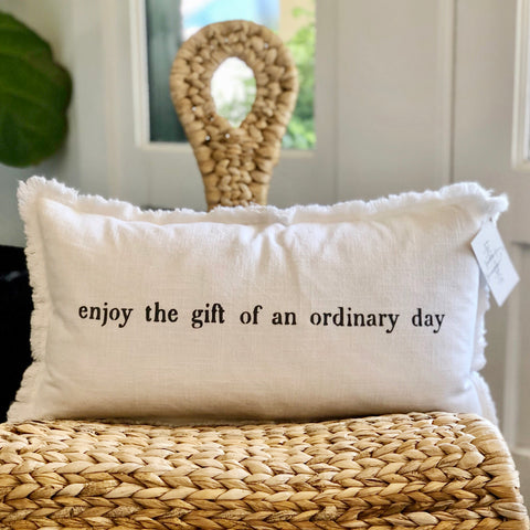 """Enjoy the gift of an ordinary day""  Lumbar pillow"