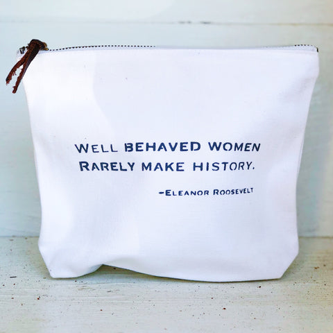 """Well Behaved Women Rarely Make History"""