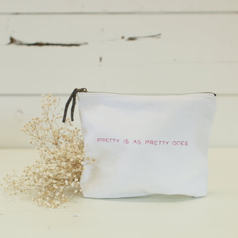 """Pretty is as pretty does"" pouch"