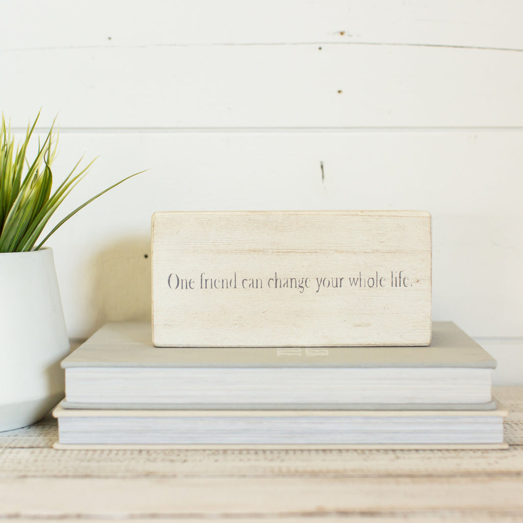"""One friend can change your whole life"" Shelf Block"