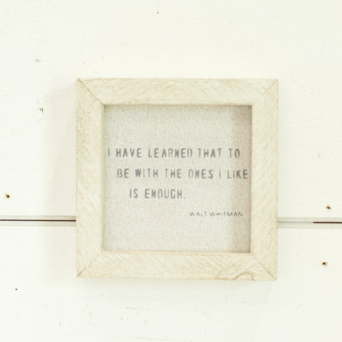 """I have learned that to be with the ones I like is enough"" petite word board"