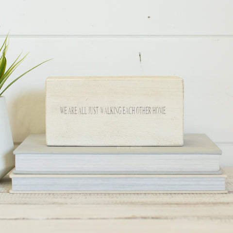 """We are all just walking each other home"" Shelf Block"
