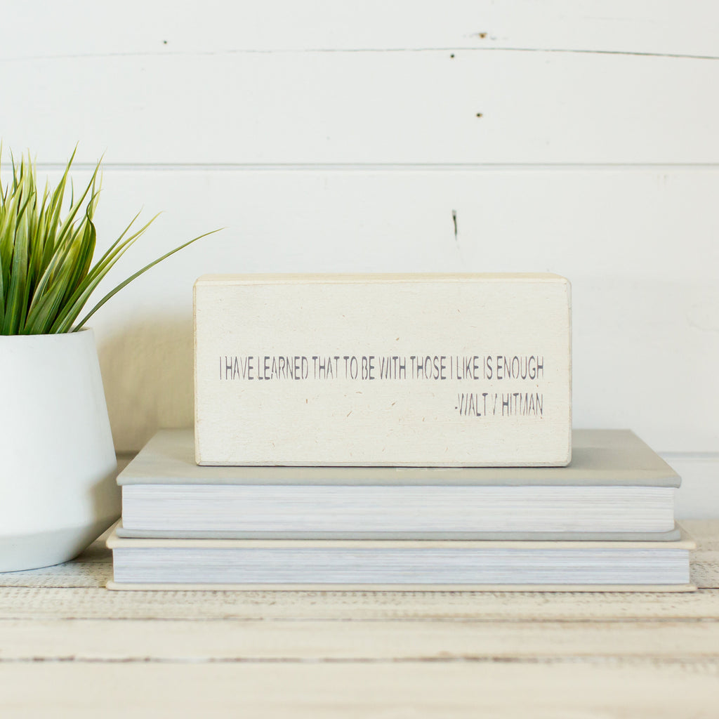 """I have learned that to be with those I like is Enough"" Shelf Block"