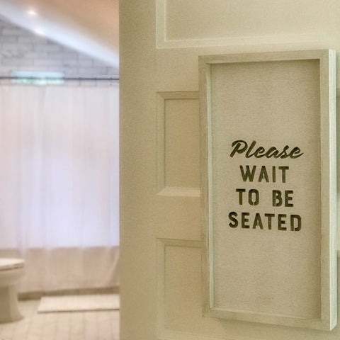 """Please Wait To Be Seated"""