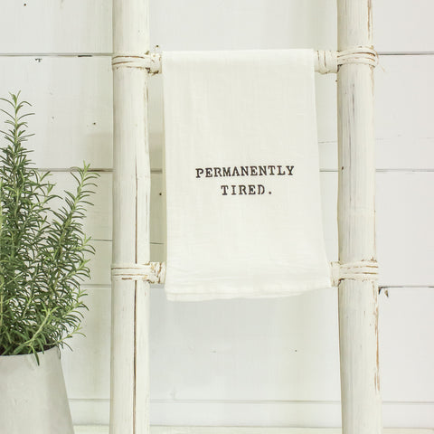 """permanently tired"" flour sack towel"