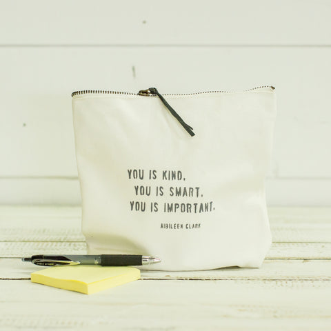 """you is kind, you is smart, you is important"" pouch"