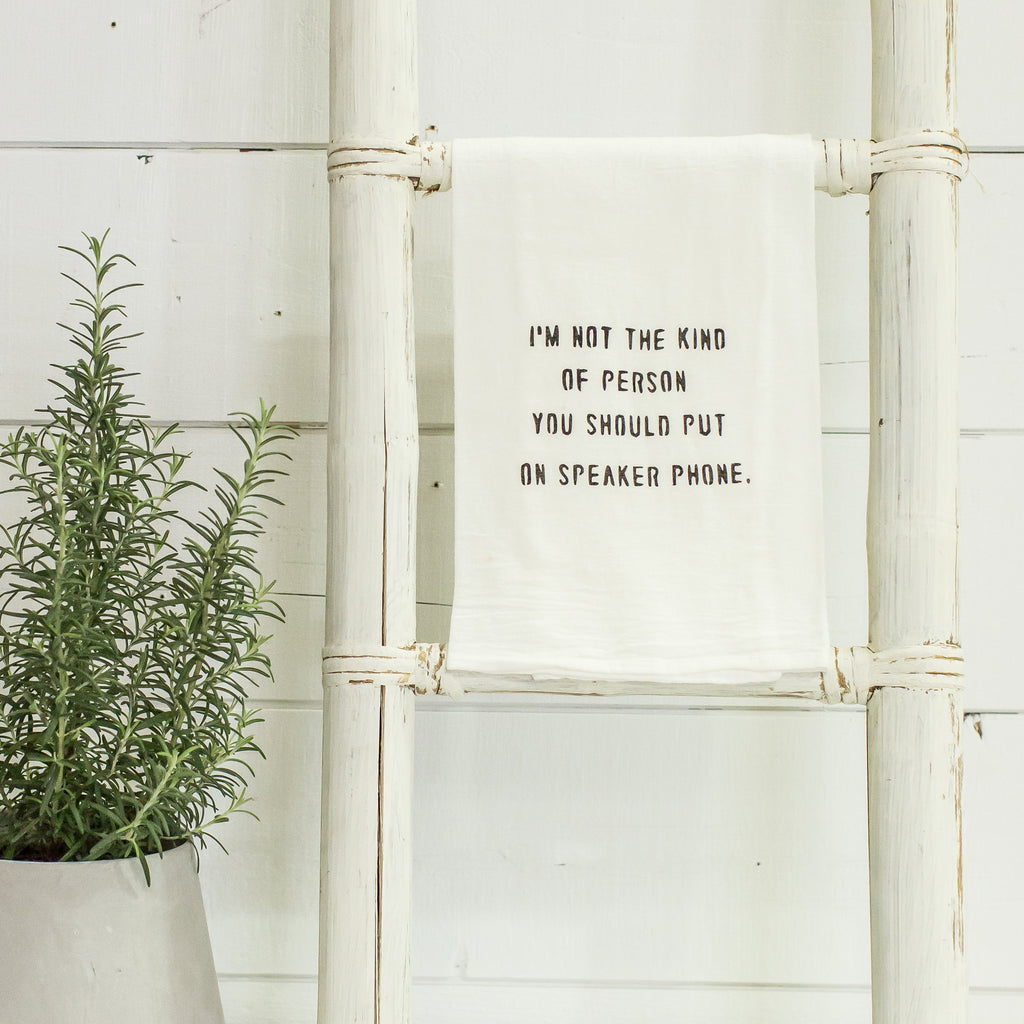 """I""m not the type of person you put on speaker phone"" flour sack towel"