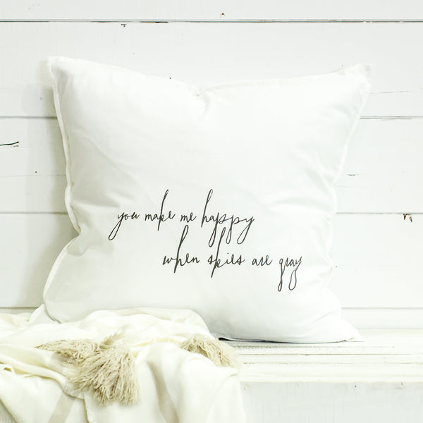 """you make me happy when skies are grey"" Large Pillow"