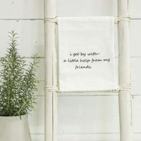 """i get by with a little help from my friends"" flour sack towel"