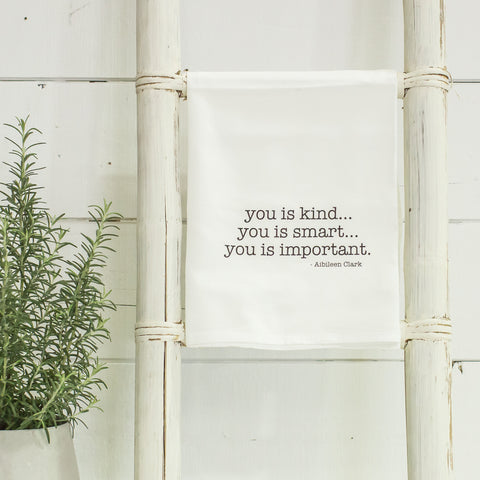 """You is kind, you is smart"" tea towel"