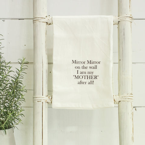 """Mirror Mirror on the wall, I am my Mother after all"" tea towel"