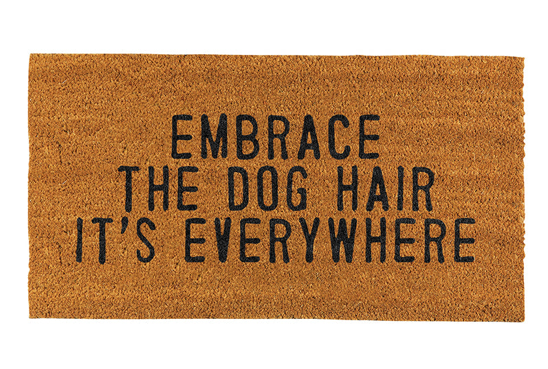 """EMBRACE THE DOG HAIR ITS EVERYWHERE"" DOORMAT"