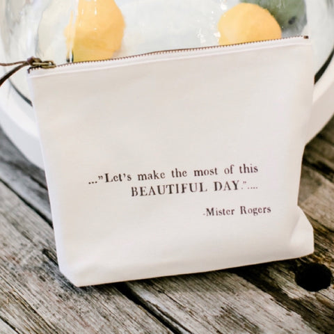 """let's make the most out of this beautiful day- Mister Rogers"" pouch"