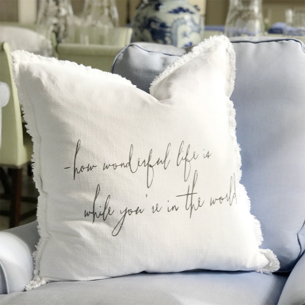 """how wonderful life is when you're in the world""Large Pillow"