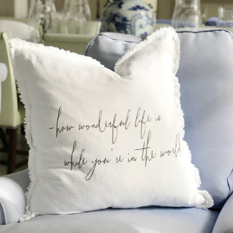 """how wonderful life is when your in the world""Large Pillow"