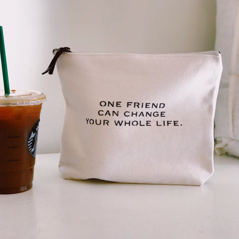 """One friend can change your whole life"" pouch"